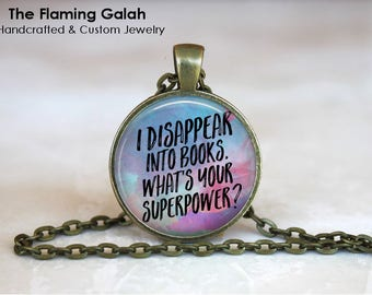 I Disappear Into Books. What's Your Superpower Pendant • Reading Quote • Book Lover • Book Worm • Gift Under 20 • Made in Australia (P1544)