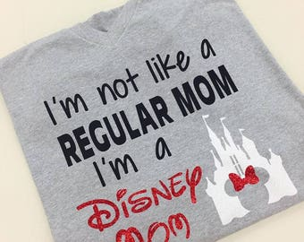 I'm not like a regular mom, I'm a Disney Mom shirt