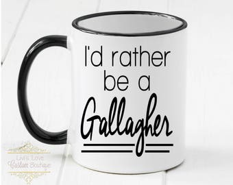 I'd Rather be a Gallagher - Shameless Coffee Mug - Dishwasher Safe - Microwave Safe - Shameless Mugs - 11 oz Ceramic Coffee Cup