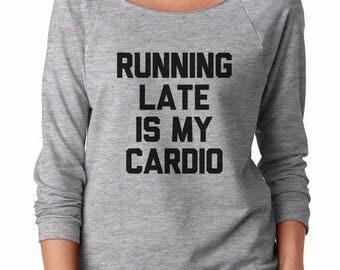 Running Late Is My Cardio Sweatshirt Tumblr Grunge Trendy Funny Slogan Sweatshirt Off Shoulder Sweatshirt Teen Sweatshirt Women Sweatshirt