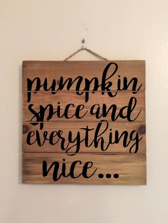 Pumpkin Spice and Everything Nice Custom Wood Sign
