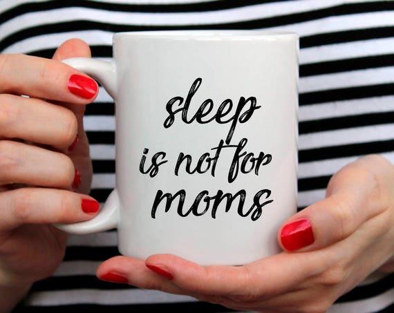 Sleep is not for moms New Mom Gift Mom Birthday Gift for Mom Mug Mom Christmas Gift for Mom Coffee Mug Mom Gift New Mom Custom Date Mug 15O
