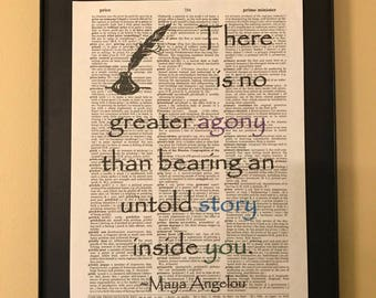 There is no greater agony than bearing an untold story inside you; Maya Angelou; Writing; Dictionary Print; Page Art;