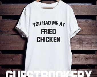 You Had Me At Fried Chicken - Funny T-shirt - Food T-shirt - Graphic Tee - Tumblr T-shirt - Fried Chicken - Foodie - Foodie Gifts