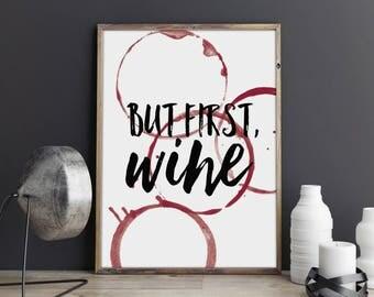 Wine Print - Wine Art - Wine Poster - Wine wall art - wine gifts - wine wall decor - Kitchen Print - wine quote - but first wine print