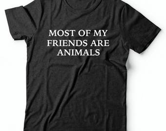 Most Of My Friends Are Animals T-shirt Funny Animal T Shirts Cat Shirt Dog Shirt Animals Are My Friends I Don't Eat My Friends Vegan Shirt