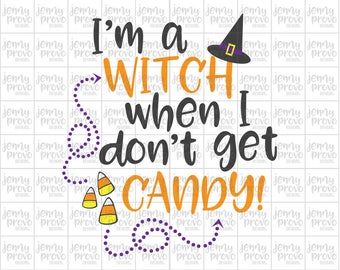 I'm a Witch When I Don't Get Candy - Cutting File in SVG, EPS, PNG and Jpeg for Cricut & Silhouette