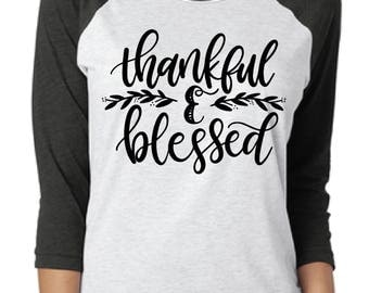 "Raglan 3/4 Sleeve ""Thankful & Blessed"" Shirt/Unisex Raglan T-Shirt/Multiple Colors"