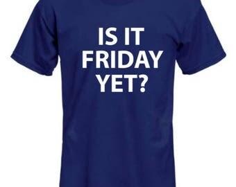 Is it Friday yet? T-SHIRT/Unisex T-Shirt/Multiple Colors