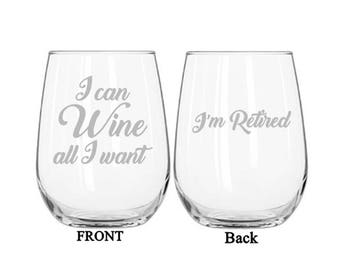 Retirement Wine Glass, Retirement Gift for Her, I Can Wine All I Want I'm Retired, Retirement Glass, Woman's Retirement Gift, I'm Retired