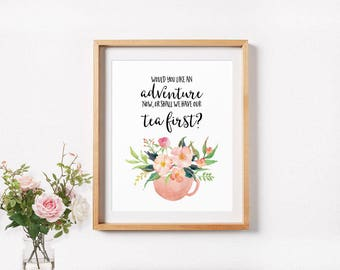 Tea Print, Would You Like An Adventure Now, Tea Party Quote, Kitchen decor, Watercolor Tea Cup, Kitchen Wall Art, Watercolor Floral Art