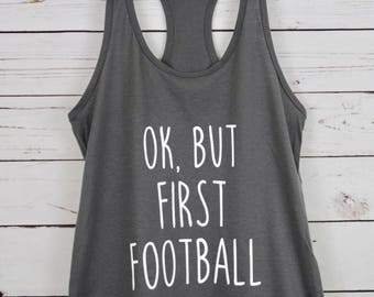 Ok, But First Football Tank Top, Football Tank Top, But First Football Tee