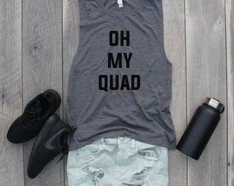 Oh My Quad Muscle Tee, Funny Shirt, Gym Shirt, Workout Top, Muscle Tank, Funny Tank