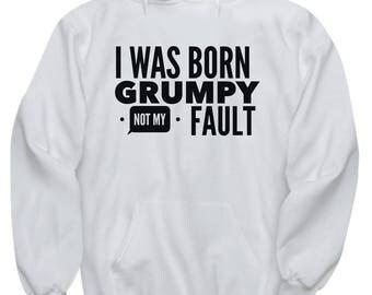 I Was Born Grumpy - Grumpy - Grumpy Shirt - Grumpy Grandpa - Grumpy Old Man - Dad Hoodie - Papa Hoodie - Funny Father's Day Shirt - Hoodies