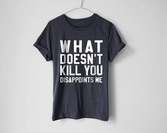 What Doesn't Kill You Shirt - Tumblr Shirt - Funny Shirt - Tumblr - College Shirt - College - Trendy Shirt - College Tees - Funny Tees