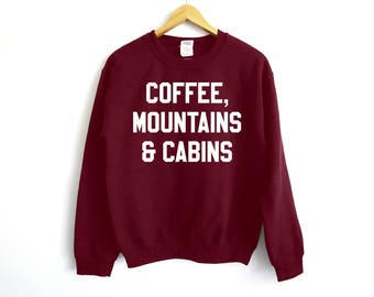 Coffee Mountains And Cabins Sweatshirt - Camping Sweater - Mountains Sweater - Adventure Shirt - Travel Shirt - Coffee Shirt - Ski Sweater