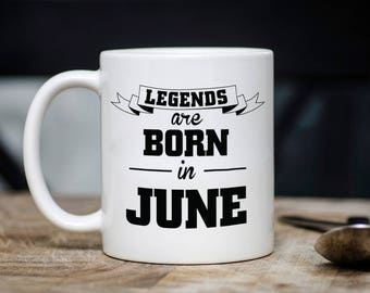 Legends Are Born In June Mug, June Coffee Cup, Gift for Co Worker, Humor Funny Mug Birthday Christmas Gift Idea