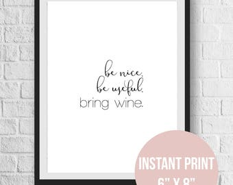 INSTANT DOWNLOAD | Be nice. Be Useful. Bring Wine. | Quote Design | Printable