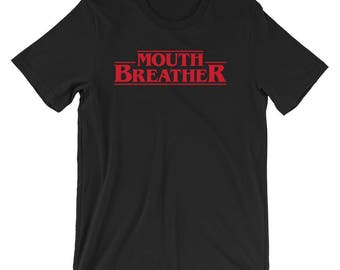 Mouth Breather - Short-Sleeve Unisex T-Shirt - Mouthbreather, Funny, Stranger Things, Spoof, Quote, Eleven, 011, Font, Typography