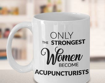 Acupuncturist Gifts - Acupuncture Coffee Mug - Only the Strongest Women Become Acupuncturists Coffee Mug Ceramic Tea Cup