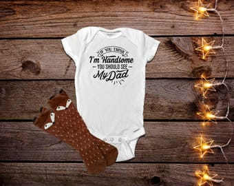 If You Think I'm Handsome Onesies®,  Funny Baby Onesies®, Baby Boy Clothes, Daddy Onesie®, Trendy Baby Clothes, Baby Shower Gift, Cute Baby