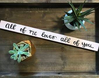 All of me loves all of you wooden sign