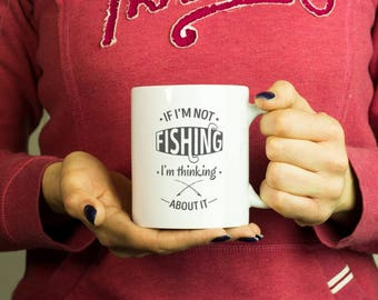 If I'm not fishing I'm thinking about it Mug, Coffee Mug Funny Inspirational Love Quote Coffee Cup D279
