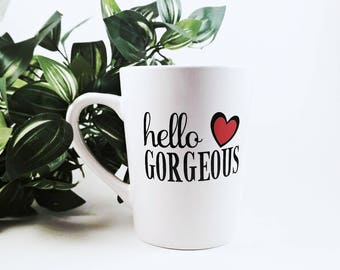 Hello Gorgeous | Birthday Gift | Anniversary Gift | Best Friend Gift | CoWorker Gift | Bridesmaid Gift | Coffee Mug | Gift for Her |