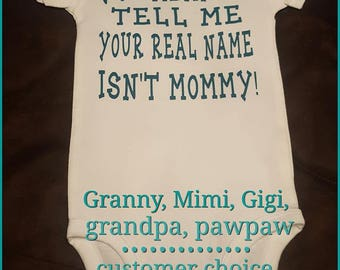 You Mean To Tell Me Your Real Name Isn't Mommy - Super Cute Onesie - Perfect Baby Shower Gift!
