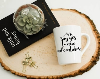 Say Yes To New Adventures Mug//Coffee Mug//Tea Mug//Gift