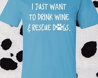 Drink Wine, Rescue Dogs, Wine Lover, Dog Lover, Wine Shirt, Dog Shirt, Dog Mom