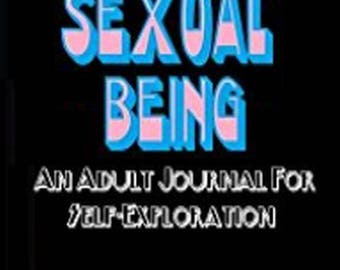 I Am A Sexual Being - An Adult Journal For Self-Exploration