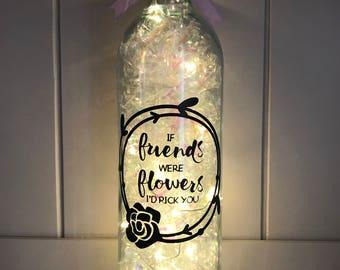 Friend LED Light Up Bottle, Friendship, Gift Idea, Special Friend, Gifts For Her, Gifts For A Friend, If Friends Were Flower I'd Pick You