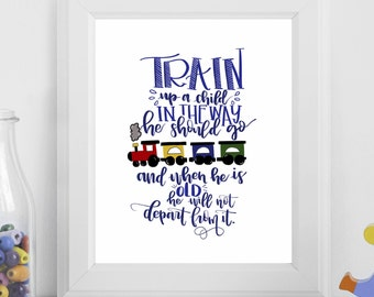 Train Up a Child in the Way He Should Go Printable/ Train Prints/ Calligraphy Prints/ Nursery Prints/ Nursery Quotes/ Boys Room Wall Art