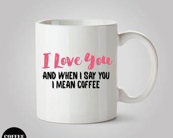 Funny Mug, I Love You Mug, Coffee Cup, Unique Gift Idea, Coffee Lover, Funny Gift