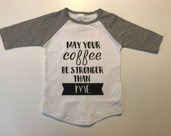 May Your Coffee Be Stronger Than Me Toddler T-Shirt