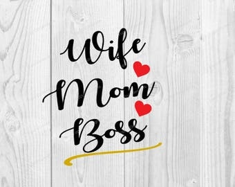 Wife Mom Boss SVG - DXF PNG included - design for cricut or silhouette printing file