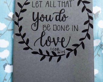 Hand-Lettered Moleskine Cahier Journal - Let all that you do be done in love. 1Cor.16:14