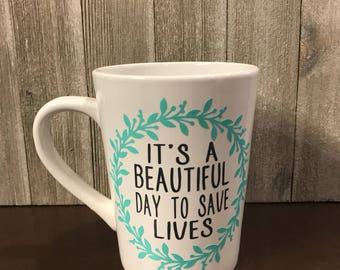 It's a Beautiful Day to Save Lives Coffee Cup