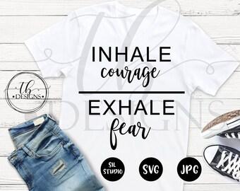 Inhale Exhale SVG, Inhale courage exhale Fear Svg, Svg File, Motivational Svg, Silhouette svg, cricut Svg, Svg Cut Files,