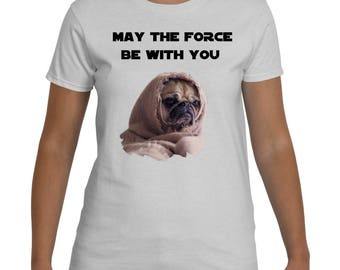 Pug Shirt - Unisex Pug Tee - Pug T-Shirt - Pug Gifts - May The Force Be With You Yoda Shirt - Star Wars Shirt