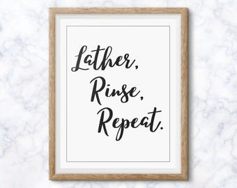Lather Rinse Repeat Bathroom Print, Bathroom Decor, Home Decor, Wall Art, Gift for Her, Gift for Mom, Instant Download, Housewarming Gift