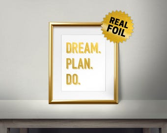 Dream PLan Do, Real gold foil Print, Nice quote, Golden Foil, Saying, Words, General Life Quotes, Gold Wall Art, Home Decor, Office Art