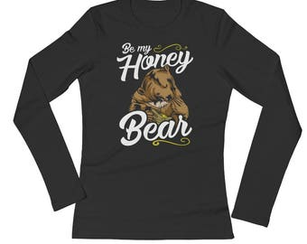 Spartees Be My Honey Bear! Ladies' Long Sleeve T-Shirt