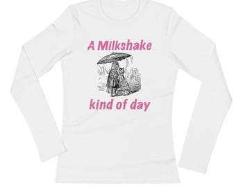 A Milkshake Kind of Day Ladies' Long Sleeve T-Shirt