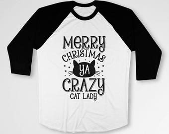 Funny Christmas Shirt Cat Lover Gifts For Her Xmas Outfits Holiday T Shirt Kitty Clothes Crazy Cat Lady 3/4 Sleeve TShirt Raglan Tee TEP-543