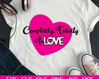 Completely totally in love, shirts, t shirt svg, SVG, DXF, EPS, jpg, png, digital download, youth, love, Valentine, commercial use