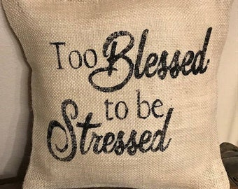 Too Blessed to be Stressed PILLOW