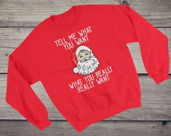 Tell me what you want what you really really want T-Shirt - Santa Claus shirt - Christmas - Holiday sweater - Unisex Sweatshirt tshirt tee