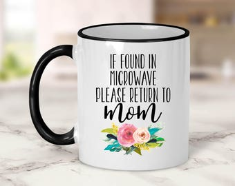 If found in microwave please return to mom Mug // Mother's Day Gift // Mother